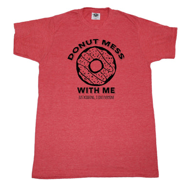 Donut Mess With Me - Unisex Tee
