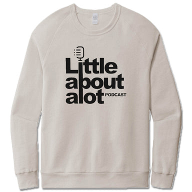 LITTLE ABOUT ALOT PODCAST | LIGHT GRAY FRENCH TERRY SWEATSHIRT | BLACK LOGO