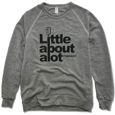 LITTLE ABOUT ALOT PODCAST | FLEECE SWEATSHIRT | BLACK LOGO