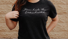 Load image into Gallery viewer, Jesus Heals The Brokenhearted Women's Tee