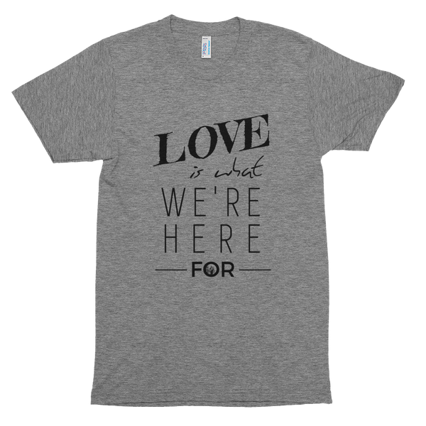 Love is What We're Here For tri-blend tee / unisex - the PARAVEL store