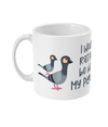 11oz Mug I would rather be with my pigeons mug