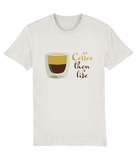 T-shirt- Coffee then life