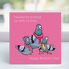 Card - 'thanks for putting up with us mom!' -  card pigeon  LGP