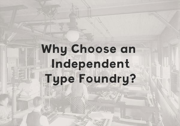 Why choose an independent type foundry?
