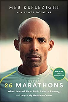 26 Marathons - What I Learned About Faith, Identity, Running, and Life From My Marathon Career By MEB Keflezighi and Scott Douglas