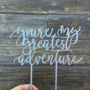 "You're My Greatest Adventure Cake Topper 7""W"