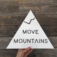 "Load image into Gallery viewer, Move Mountains Sign, 12""W"