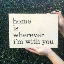 "Load image into Gallery viewer, Home is Wherever I'm With You Sign, 13""W"