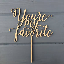 "Load image into Gallery viewer, You're My Favorite Cake Topper, 7""W"