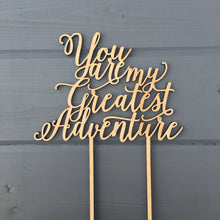"Load image into Gallery viewer, You Are My Greatest Adventure Cake Topper, 7""W"