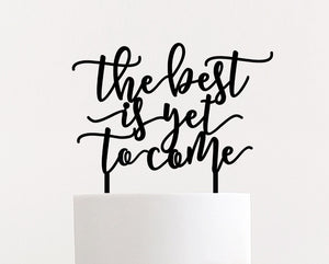 "The Best is Yet to Come Cake Topper, 8""W"