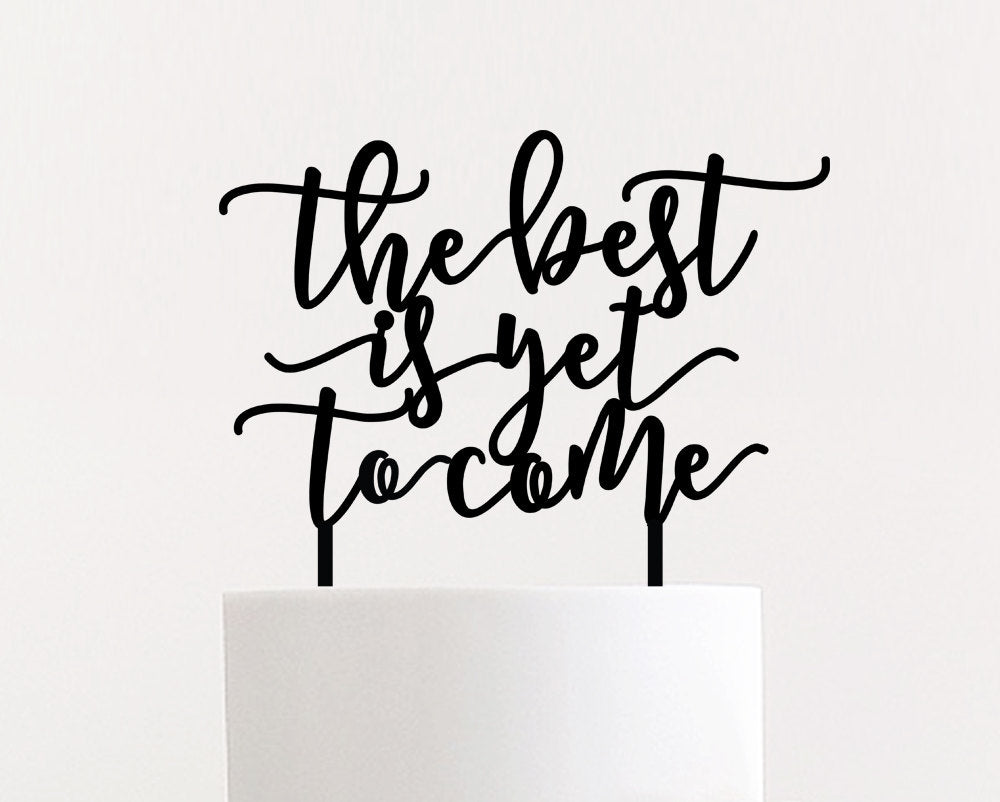 The Best is Yet to Come Cake Topper, 8
