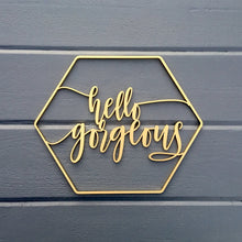 "Load image into Gallery viewer, Hello Gorgeous Sign, 12""x10"""