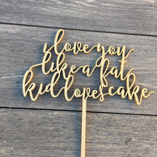 "Load image into Gallery viewer, I Love You Like a Fat Kid Loves Cake Cake Topper, 7""W"