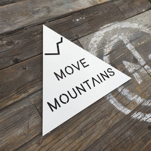 "Move Mountains Sign, 12""W"