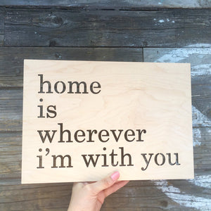 "Home is Wherever I'm With You Sign, 13""W"