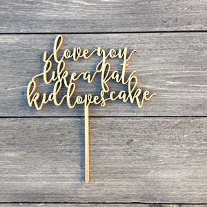 "I Love You Like a Fat Kid Loves Cake Cake Topper, 7""W"