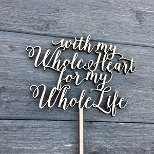 "With My Whole Heart for My Whole Life Cake Topper, 6""W"