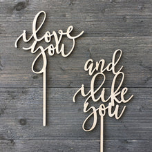 Load image into Gallery viewer, I love you And I like you Cake Topper (2 Pieces)
