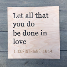 "Load image into Gallery viewer, Let All That You Do Be Done in Love Sign, 12""x12"""