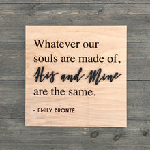 "Load image into Gallery viewer, Whatever Our Souls are Made of His & Mine are the Same Sign, 12""x12"""