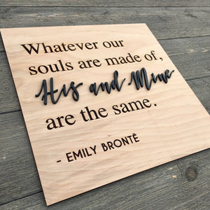"Whatever Our Souls are Made of His & Mine are the Same Sign, 12""x12"""