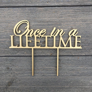 "Once in a Lifetime Cake Topper, 7""W"
