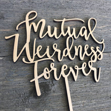 "Load image into Gallery viewer, Mutual Weirdness Forever Cake Topper, 6""W (Version 1)"