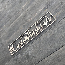 "Load image into Gallery viewer, Personalized Hashtag Sign, 15""x3"""