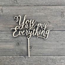 "Load image into Gallery viewer, You are My Everything Cake Topper, 7""W (Version 2)"