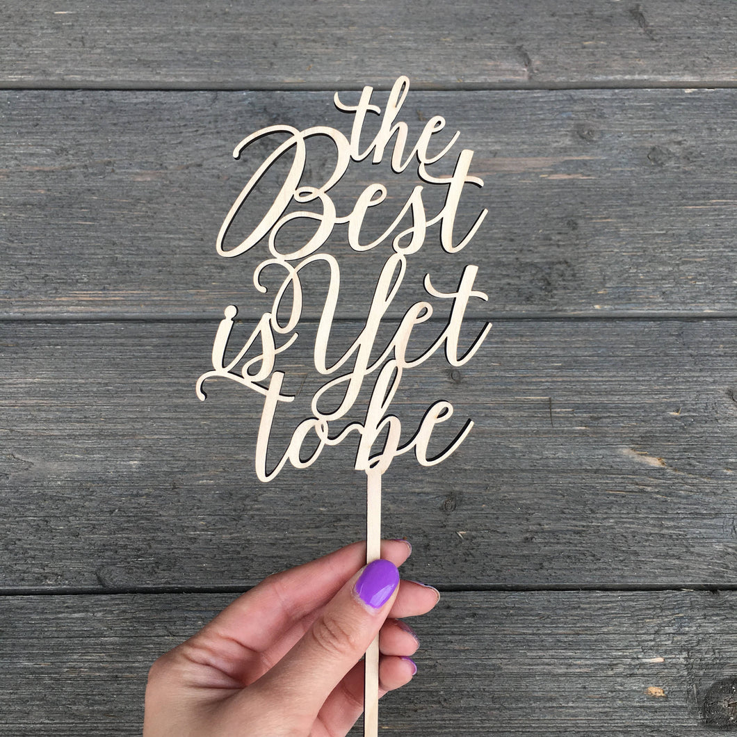 The Best is Yet To Be Cake Topper 4