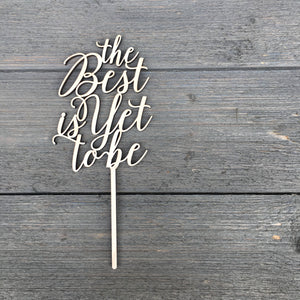 "The Best is Yet To Be Cake Topper 4""W"