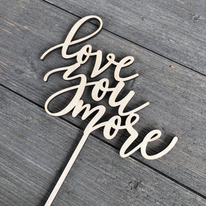 "Love You More Cake Topper, 6.5""W (Version 2)"