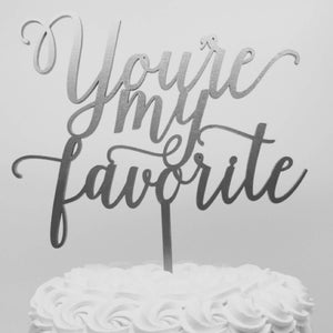 "You're My Favorite Cake Topper, 7""W"
