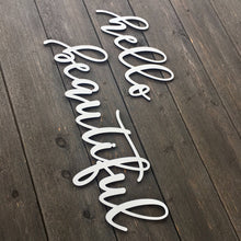 "Load image into Gallery viewer, Hello Beautiful Sign, 28""W"