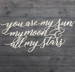 "You are my sun, My moon, & All my stars Sign, 35""x15"""