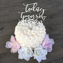 "Load image into Gallery viewer, Today Tomorrow Always Cake Topper, 6""W"