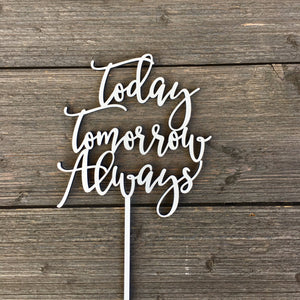 "Today Tomorrow Always Cake Topper, 6""W"
