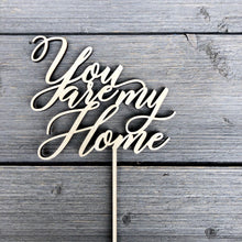 "Load image into Gallery viewer, You Are My Home Cake Topper, 5.5""W"