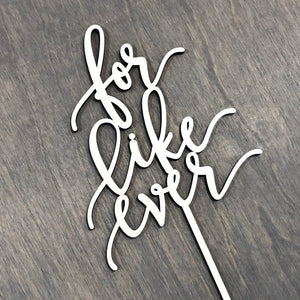 "For Like Ever Cake Topper, 5""W"