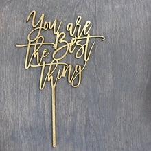 "Load image into Gallery viewer, You Are The Best Thing Cake Topper, 5""W"