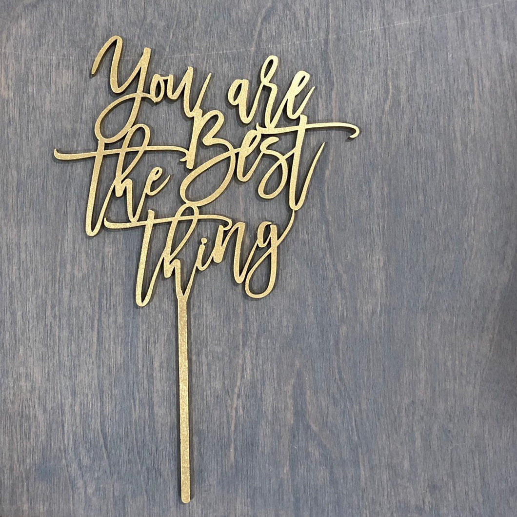 You Are The Best Thing Cake Topper, 5