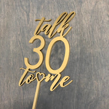 Load image into Gallery viewer, Talk 30 to Me Cake Topper