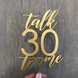 Talk 30 to Me Cake Topper