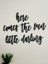 Load image into Gallery viewer, Here Comes The Sun Little Darling Sign
