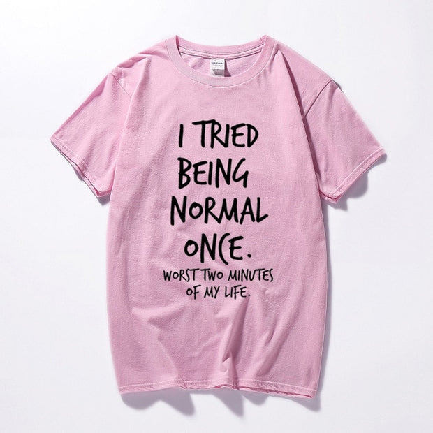 I Tried Being Normal Once Worst 2 Minutes of My Life T-Shirt