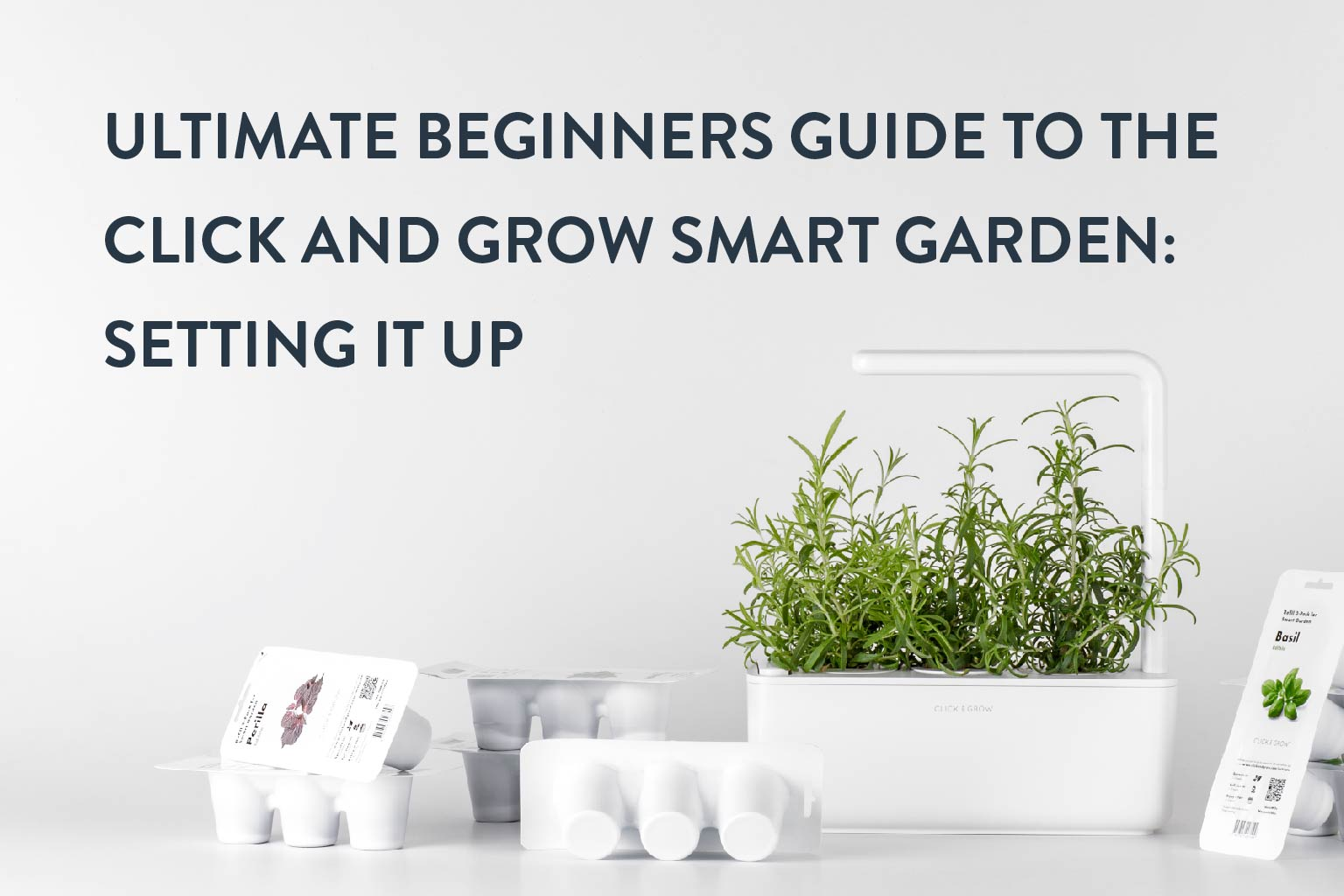 Ultimate Beginners Guide To The Click And Grow Smart Garden: Setting It Up