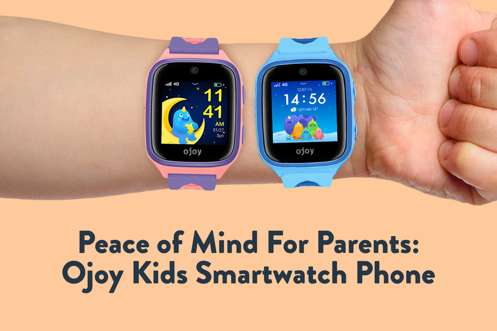 Peace of Mind For Parents: Ojoy Kids Smartwatch Phone