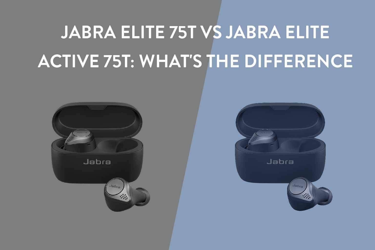 Jabra Elite 75t vs Jabra Elite Active 75t: What's The Difference